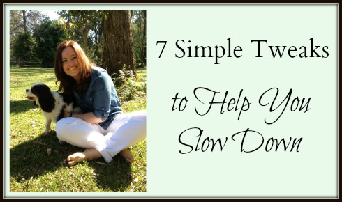 7 Simple Tweaks to Slow Down
